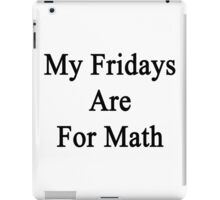 My Fridays Are For Math  iPad Case/Skin
