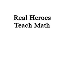 Real Heroes Teach Math  by supernova23