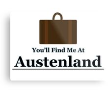 You'll find me at Austenland Metal Print