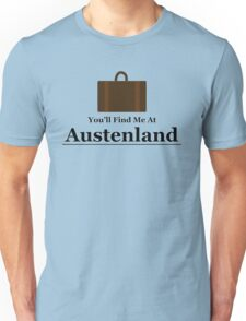 You'll find me at Austenland Unisex T-Shirt
