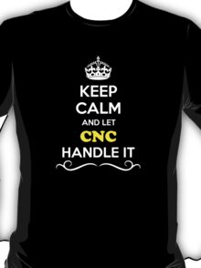 Keep Calm and Let CNC Handle it T-Shirt