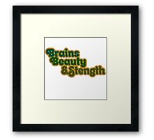 Brains Beauty and STRENGTH  Framed Print