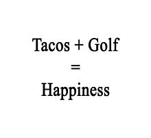 Tacos + Golf = Happiness  by supernova23