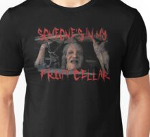 Someone's In My Fruit Cellar!!! Unisex T-Shirt