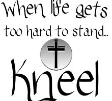 WHEN LIFE GETS TO HARD TO STAND KNEEL by Divertions