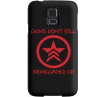 Guns Don't Kill, Renegades Do Samsung Galaxy Case/Skin