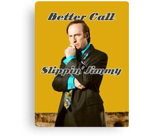 Better Call Slippin Jimmy Canvas Print