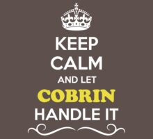 Keep Calm and Let COBRIN Handle it Kids Clothes