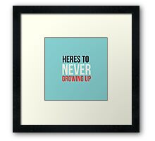 Heres To Never Growing Up Framed Print