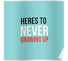 Heres To Never Growing Up Poster