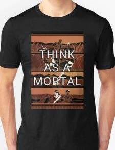Think As a Mortal Unisex T-Shirt