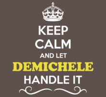 Keep Calm and Let DEMICHELE Handle it Kids Clothes