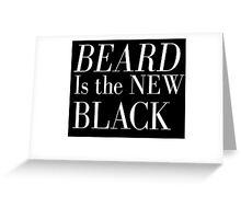 Beard Is The New Black Greeting Card