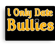 I Only Date Bullies Canvas Print