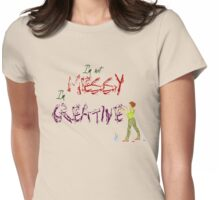 I'm not messy, I'm creative Womens Fitted T-Shirt