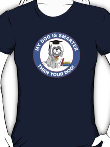 My Dog Is Smarter Than Your Dog T-Shirt