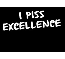 I Piss Excellence Photographic Print