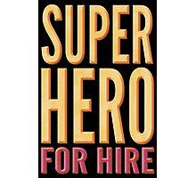 Superhero For Hire Photographic Print