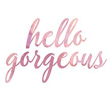 Hello Gorgeous in Pink Watercolor Photographic Print