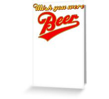 wish-you-were-beer Greeting Card