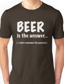 Beer Is The Answer Unisex T-Shirt