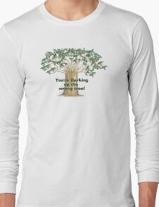You're Barking Up The Wrong Tree! T-Shirt