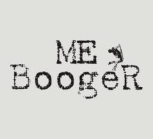 Me BoogeR Black Writing by ShaunRose