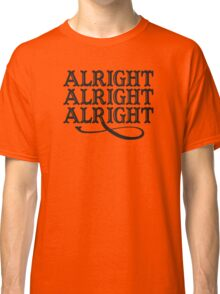 alright alright alright Funny Geek Nerd Classic T-Shirt
