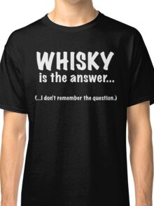 Whisky Is The Answer Classic T-Shirt