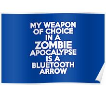 My weapon of choice in a Zombie Apocalypse is a bluetooth arrow Poster
