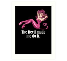 the devil made me do it Art Print
