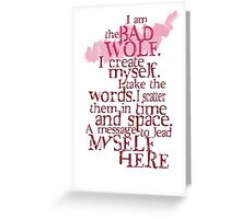 I am the BAD WOLF Greeting Card