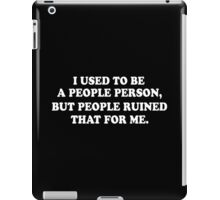 I Used To Be A People Person, But People Ruined That For Me Funny Geek Nerd iPad Case/Skin