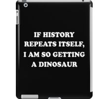 If History Repeats Itself, I Am So Getting A Dinosaur Funny Geek Nerd iPad Case/Skin