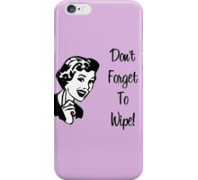 Don't Forget To Wipe iPhone Case/Skin