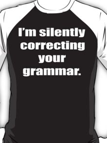 I'm Silently Correcting Your Grammar Funny Geek Nerd T-Shirt