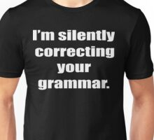 I'm Silently Correcting Your Grammar Funny Geek Nerd Unisex T-Shirt