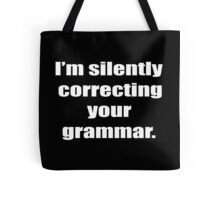I'm Silently Correcting Your Grammar Funny Geek Nerd Tote Bag