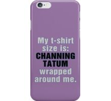 My T-Shirt Size is Channing Wrapped Around Me iPhone Case/Skin