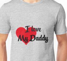 I love my Daddy Unisex T-Shirt