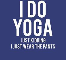 I Wear Yoga Pants Unisex T-Shirt