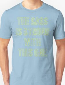 The Sass Is Strong With This One T-Shirt