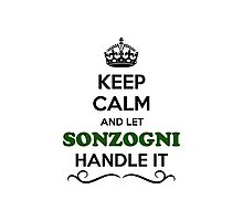 Keep Calm and Let SONZOGNI Handle it Photographic Print