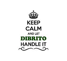 Keep Calm and Let DIBRITO Handle it Photographic Print