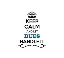 Keep Calm and Let DUES Handle it Photographic Print