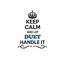 Keep Calm and Let DUET Handle it Photographic Print