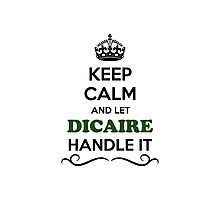 Keep Calm and Let DICAIRE Handle it Photographic Print