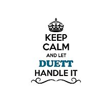 Keep Calm and Let DUETT Handle it Photographic Print