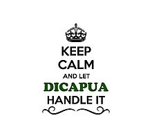 Keep Calm and Let DICAPUA Handle it Photographic Print