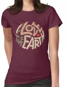 I Love the Earth Womens Fitted T-Shirt